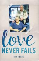 Love Never Fails The daily round and common task of caring for my disabled wife by Don Snuggs
