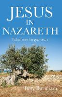 Jesus in Nazareth Tales from his gap years by Tony Burnham