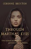 Through Martha's Eyes One Woman Witnesses the Greatest Event in History by Corinne Brixton
