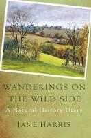 Wanderings on the Wild Side A Natural History Diary by Jane Harris