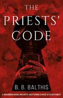 The Priests' Code by B. B. Balthis