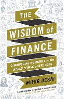 The Wisdom of Finance Discovering Humanity in the World of Risk and Return by Mihir Desai