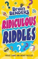 Brain Benders: Ridiculous Riddles by Lisa Regan