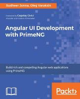 Angular UI Development with PrimeNG by Sudheer Jonna, Oleg Varaksin