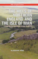The Hills of Northern England and the Isle of Man Northern England and the Isle of Man A Guide to Summits Under 2000ft by Alasdair Dibb
