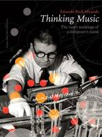 Thinking Music The Inner Workings of a Composer's Mind by Eduardo Reck Miranda