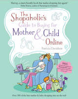 The Shopaholic's Guide to Buying for Mother and Child Online by Patricia Davidson