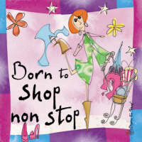 Born to Shop Non Stop by