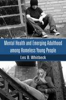 Mental Health and Emerging Adulthood Among Homeless Young People by Les B. Whitbeck
