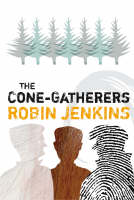 The Cone Gatherers A Haunting Story of Violence and Love by Robin Jenkins