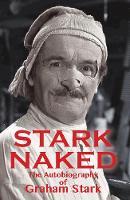 Stark Naked The Autobiography of Graham Stark by Graham Stark