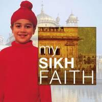 My Sikh Faith My Faith by Kaval Singh