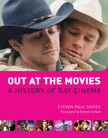 Out at the Movies A History of Gay Cinema by Steven Paul Davies