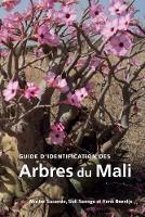 Guide d'identification des Arbres du Mali by Moctar Sacande, Sidi Sanogo, Henk Beentje