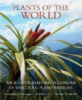 Plants of the World An Illustrated Encyclopedia of Vascular Plant Families by Maarten J. M. Christenhusz, Michael F. Fay, Mark W. Chase