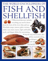 The World Encyclopedia of Fish and Shellfish The Definitive Guide to the Fish and Shellfish of the World with More Than 700 Photographs by Kate Whiteman