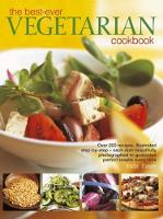 The Best - Ever Vegetarian Cookbook Over 200 Recipes, Illustrated Step-by-Step - Each Dish Beautifully Photographed to Guarantee Perfect Results Every Time by Linda Fraser