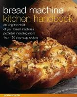 Bread Machine Kitchen Handbook Making the Most of Your Bread Machine's Potential, Including More Than 150 Step-by-Step Recipes by Jennie Shapter