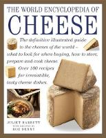 The World Encyclopedia of Cheese The Definitive Illustrated Guide to the Cheeses of the World - What to Look for When Buying, How to Store, Prepare and Cook Cheese by Juliet Harbutt, Roz Denny