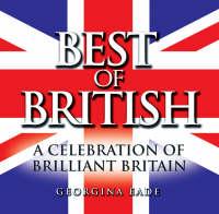 Best of British A Celebration of Brilliant Britain by Georgina Eade