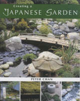 Creating a Japanese Garden by Peter Chan