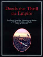 Deeds That Thrilled the Empire True Stories of the Most Glorious Acts of Heroism of the Empire's Soldiers and Sailors During the Great War by