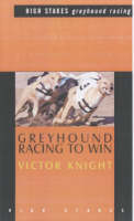 Greyhound Racing To Win by Vic Knight