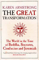 The Great Transformation The World in the Time of Buddha, Socrates, Confucius and Jeremiah by Karen Armstrong