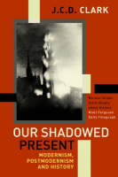 Our Shadowed Present by Jonathan Clark