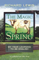 The Magic Spring My Year Learning to be English by Richard Lewis