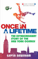 Once in a Lifetime The Extraordinary Story of the New York Cosmos by Gavin Newsham