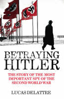 Betraying Hitler by Lucas Delattre