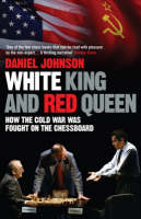 White King and Red Queen How the Cold War was Fought on the Chessboard by Daniel Johnson