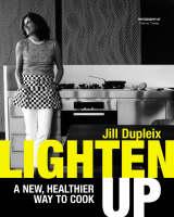 Lighten Up A New Healthier Way to Cook by Jill Dupleix, Petrina Tinslay