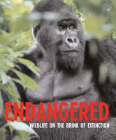 Endangered Wildlife on the Brink of Extinction by George C. McGavin