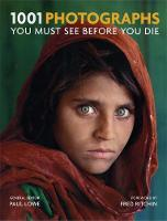 1001 Photographs You Must See Before You Die by Paul Lowe, Fred Ritchin
