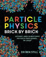 Particle Physics Brick by Brick by Dr. Ben Still