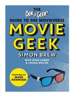 Movie Geek The Den of Geek Guide to the Movieverse by Simon Brew