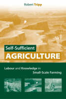 Self-Sufficient Agriculture Labour and Knowledge in Small-Scale Farming by Robert Tripp