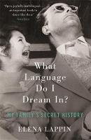 What Language Do I Dream In? My Family's Secret History by Elena Lappin