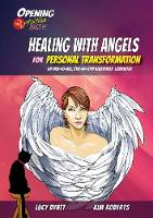 Healing with Angels for Personal Transformation An Easy-to-Use, Step-by-Step Illustrated Guidebook by Kim Roberts, Lucy Byatt