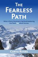 The Fearless Path What a Movie Stuntman's Spiritual Awakening Can Teach You about Success by Curtis Rivers