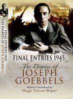 Final Entries 1945 The Diaries of Jospeh Goebbels by Hugh Trevor-Roper
