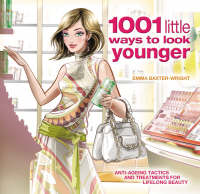 1001 Little Ways to Look Younger by Emma Baxter-Wright