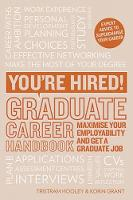 You're Hired! Graduate Career Handbook Maximise your employability and get a graduate job by Tristram Hooley, Korin Grant