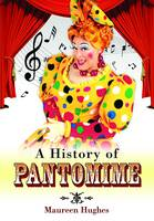 A History of Pantomime by Maureen Hughes