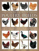 The Concise Encyclopedia of Poultry Breeds An Illustrated Directory of Over 100 Chickens, Ducks, Geese and Turkeys, with 275 Photographs by Fred Hams