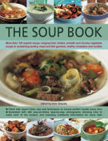 The Soup Book More Than 120 Superb Soups, Ranging from Chilled, Smooth and Chunky Vegetable Soups to Sustaining Poultry, Meat and Fish Gumbos, Broths, Chowders and Rouilles Filled with Hints, Tips and by Anne Sheasby