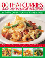 80 Thai Curries and Classic South-East Asian Recipes with Reduced Fat for Health and Fitness The Best Traditional Flavours of Thailand, Burma, Indonesia, Malaysia and the Philippines - Authentic Speci by Jane Bamforth