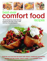 Best-ever Comfort Food Recipes Feed the Souls and Heal the Heart with Classic, Traditional and Familiar Recipes Just Like Mother Used to Make - 130 Mouthwatering Recipes That Look as Good as They Tast by Bridget Jones